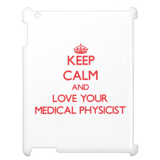 Keep Calm and Love your Medical Physicist iPad Cases
