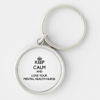 Keep Calm and Love your Mental Health Nurse Silver-Colored Round Key Ring