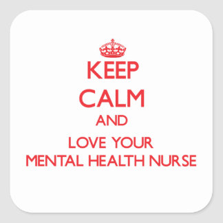 Keep Calm and Love your Mental Health Nurse Square Stickers