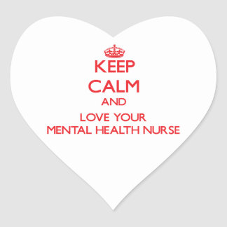 Keep Calm and Love your Mental Health Nurse Heart Stickers