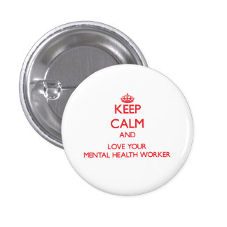 Keep Calm and Love your Mental Health Worker Pins