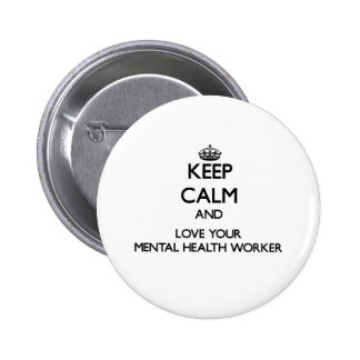 Keep Calm and Love your Mental Health Worker Pinback Button