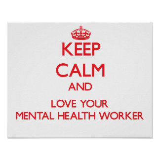 Keep Calm and Love your Mental Health Worker Poster