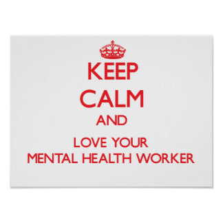 Keep Calm and Love your Mental Health Worker Print