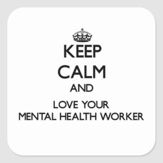 Keep Calm and Love your Mental Health Worker Square Sticker