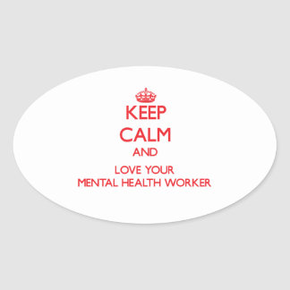 Keep Calm and Love your Mental Health Worker Oval Stickers