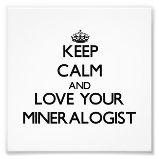 Keep Calm and Love your Mineralogist Photo Art