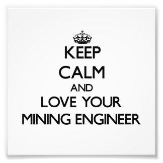 Keep Calm and Love your Mining Engineer Art Photo