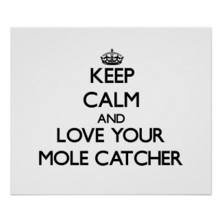 Keep Calm and Love your Mole Catcher Poster