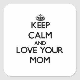 Keep Calm and Love your Mom Square Sticker