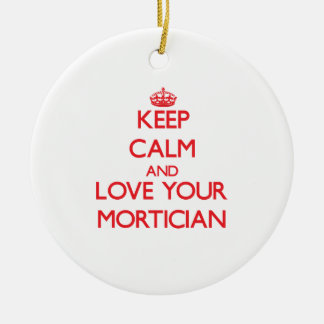 Keep Calm and Love your Mortician Ornament