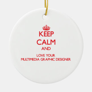 Keep Calm and Love your Multimedia Graphic Designe Christmas Ornament