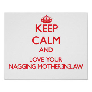 Keep Calm and Love your Nagging Mother-in-Law Posters