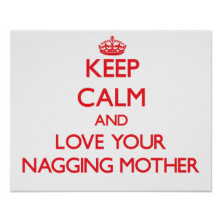 Keep Calm and Love your Nagging Mother Print