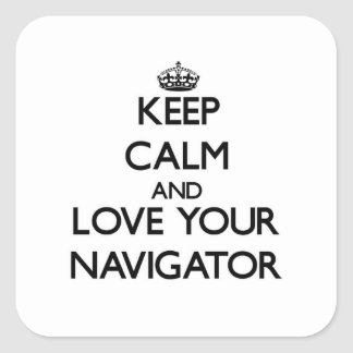 Keep Calm and Love your Navigator Square Sticker