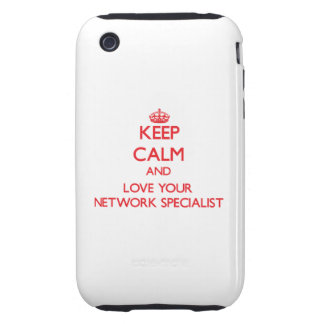 Keep Calm and Love your Network Specialist iPhone 3 Tough Cases