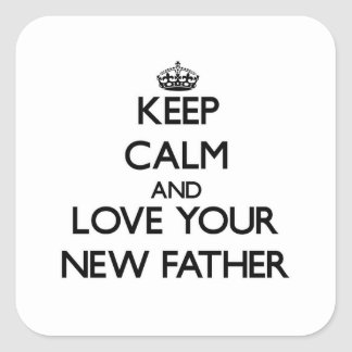Keep Calm and Love your New Father Square Sticker