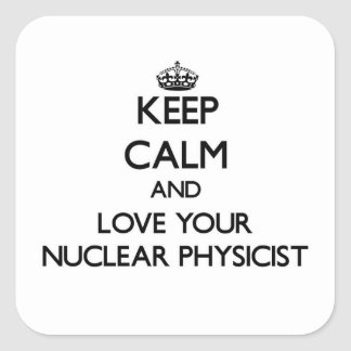 Keep Calm and Love your Nuclear Physicist Square Sticker