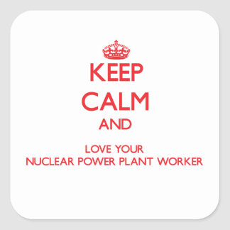 Keep Calm and Love your Nuclear Power Plant Worker Square Sticker