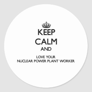 Keep Calm and Love your Nuclear Power Plant Worker Round Sticker