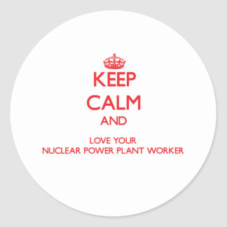 Keep Calm and Love your Nuclear Power Plant Worker Sticker