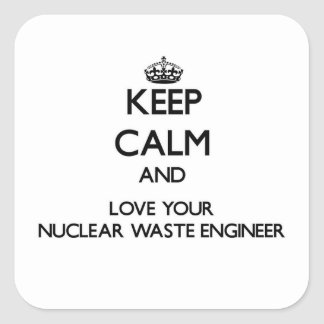 Keep Calm and Love your Nuclear Waste Engineer Sticker
