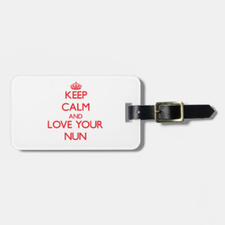 Keep Calm and Love your Nun Luggage Tag