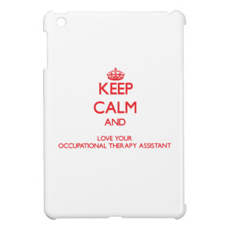 Keep Calm and Love your Occupational Therapy Assis Case For The iPad Mini