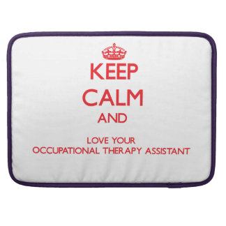 Keep Calm and Love your Occupational Therapy Assis Sleeves For MacBook Pro