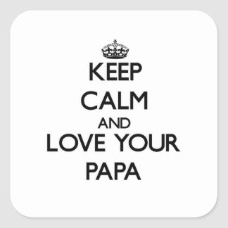 Keep Calm and Love your Papa Square Sticker