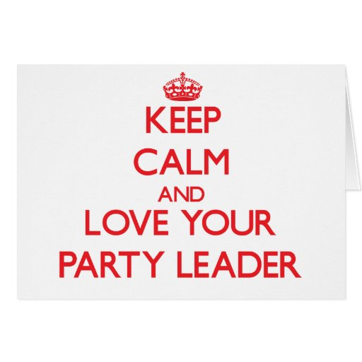 Keep Calm and Love your Party Leader Greeting Cards