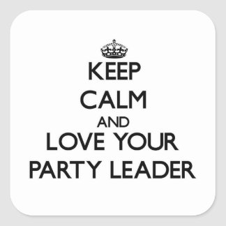Keep Calm and Love your Party Leader Square Sticker
