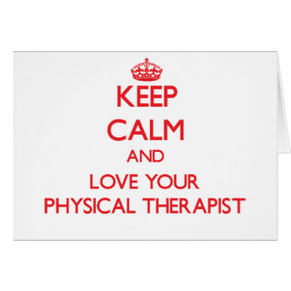 Keep Calm and Love your Physical Therapist Greeting Card