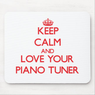 Keep Calm and Love your Piano Tuner Mouse Pad