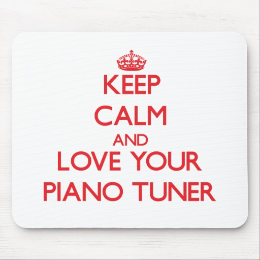 Keep Calm and Love your Piano Tuner Mousepad