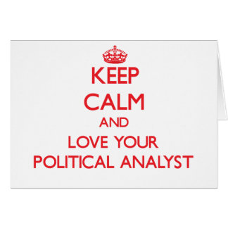 Keep Calm and Love your Political Analyst Greeting Card