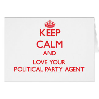 Keep Calm and Love your Political Party Agent Greeting Card