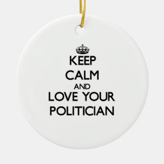 Keep Calm and Love your Politician Ornament