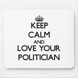 Keep Calm and Love your Politician Mousepads