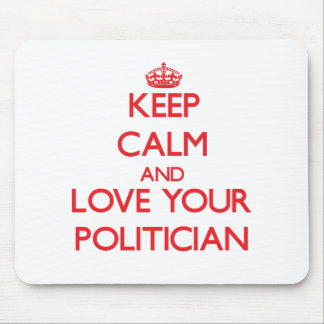 Keep Calm and Love your Politician Mouse Pad