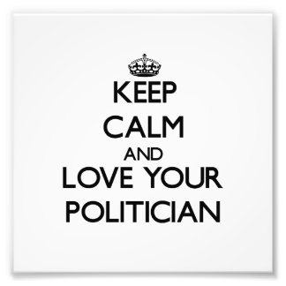 Keep Calm and Love your Politician Photo