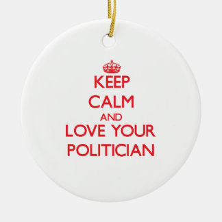 Keep Calm and Love your Politician Round Ceramic Decoration