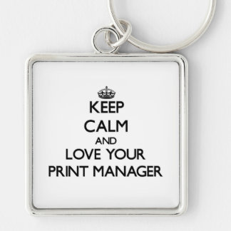 Keep Calm and Love your Print Manager Silver-Colored Square Key Ring