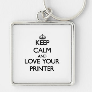 Keep Calm and Love your Printer Silver-Colored Square Key Ring