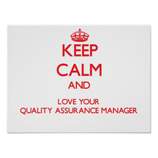 Keep Calm and Love your Quality Assurance Manager Poster