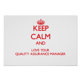 Keep Calm and Love your Quality Assurance Manager Posters