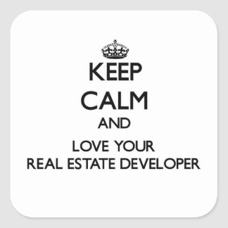 Keep Calm and Love your Real Estate Developer Square Sticker