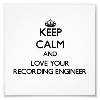 Keep Calm and Love your Recording Engineer Photo