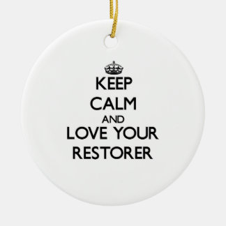 Keep Calm and Love your Restorer Ornament