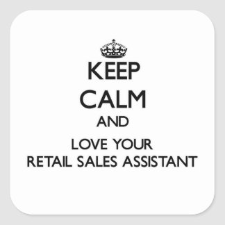 Keep Calm and Love your Retail Sales Assistant Square Sticker